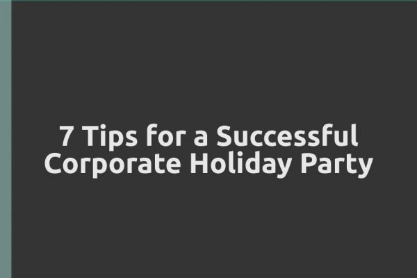 7 Tips for a Successful Corporate Holiday Party